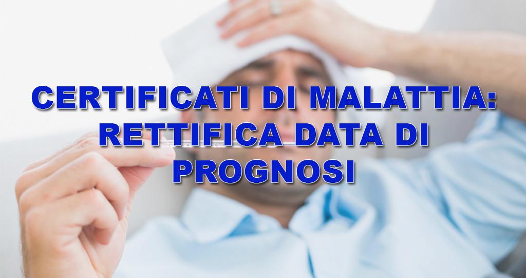 CERTIFICATI DI MALATTIA RETTIFICA DATA DI PROGNOSI